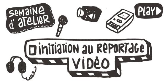 Semaine d'ateliers – «Initation au reportage vidéo» du 3 au 7 avril