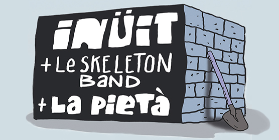 Inüit + Le skeleton band + La pietà